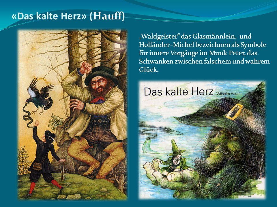"""«Das kalte Herz» (Hauff) """"Waldgeister"""" das Glasmännlein, und Holländer–Michel bezeichnen als Symbole für innere Vorgänge im Munk Peter, das Schwanken"""