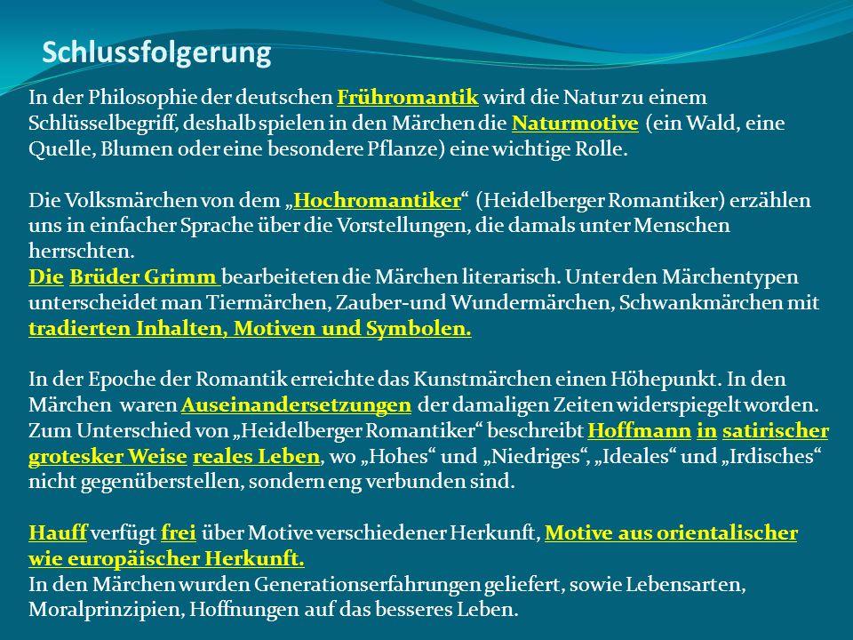 In der Philosophie der deutschen Frühromantik wird die Natur zu einem Schlüsselbegriff, deshalb spielen in den Märchen die Naturmotive (ein Wald, eine
