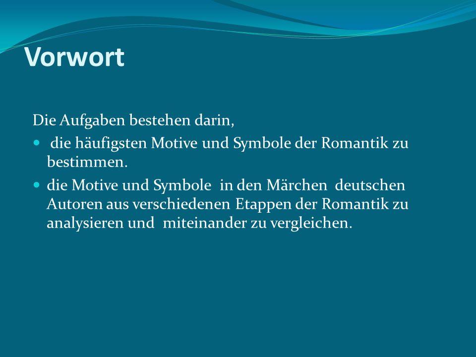 Vorwort Die Aufgaben bestehen darin, die häufigsten Motive und Symbole der Romantik zu bestimmen. die Motive und Symbole in den Märchen deutschen Auto