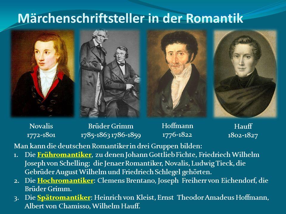 Märchenschriftsteller in der Romantik Man kann die deutschen Romantiker in drei Gruppen bilden: 1.Die Frühromantiker, zu denen Johann Gottlieb Fichte,