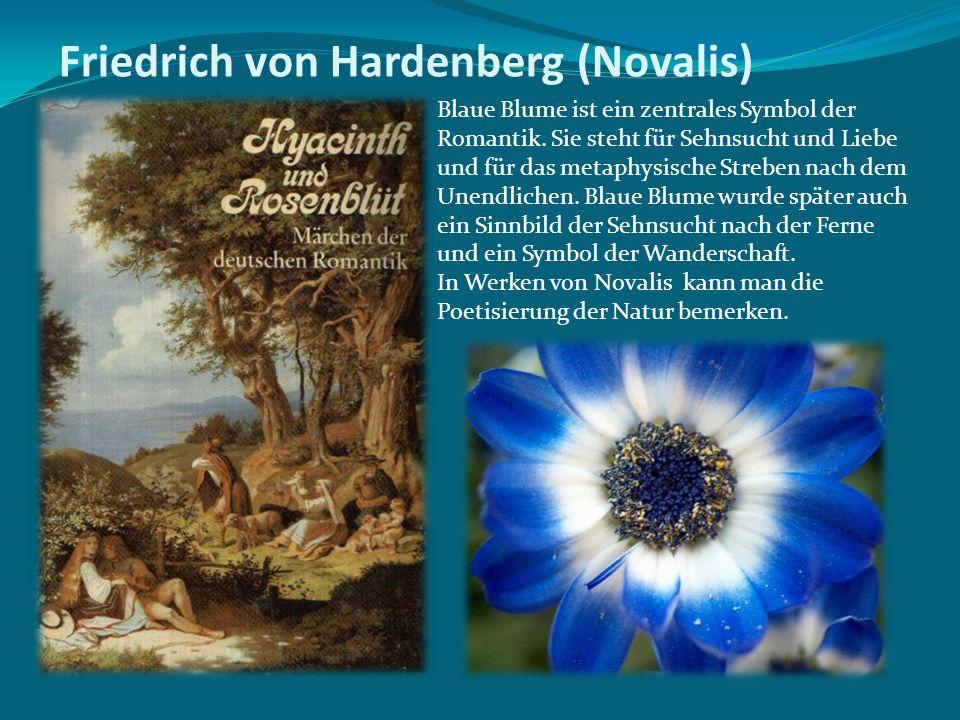 Friedrich von Hardenberg (Novalis) Blaue Blume ist ein zentrales Symbol der Romantik. Sie steht für Sehnsucht und Liebe und für das metaphysische Stre
