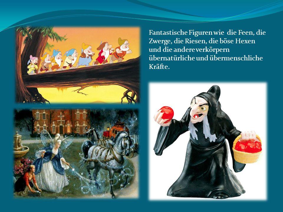 Fantastische Figuren wie die Feen, die Zwerge, die Riesen, die böse Hexen und die andere verkörpern übernatürliche und übermenschliche Kräfte.
