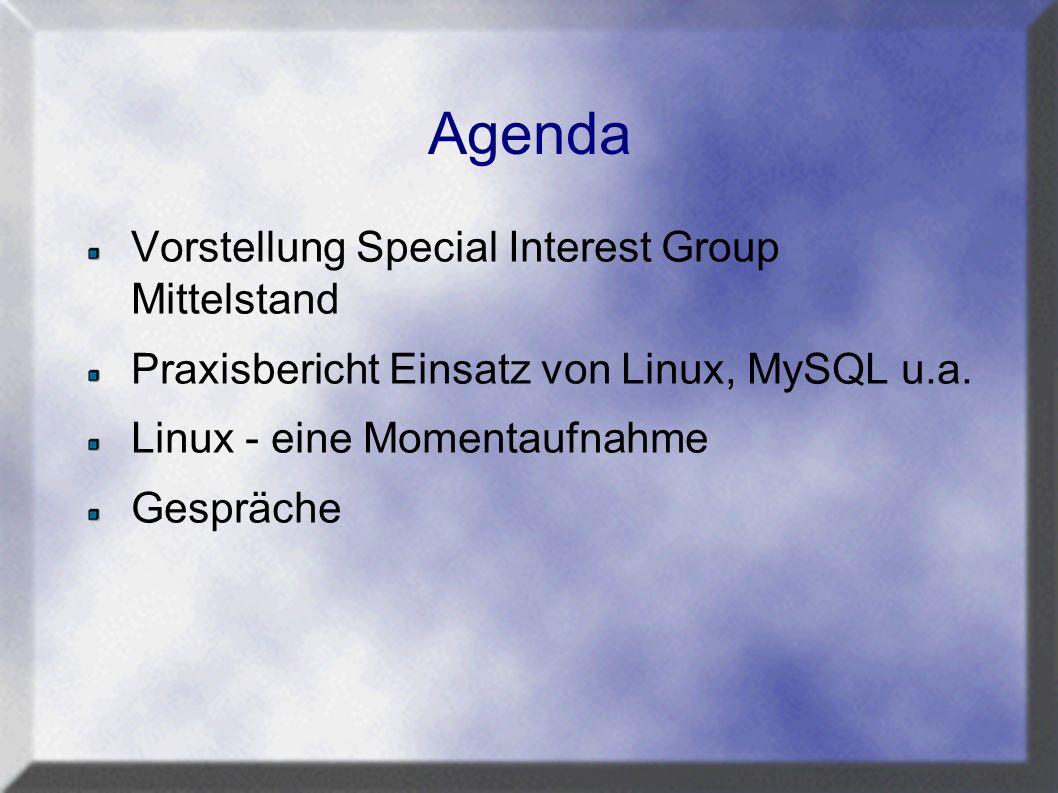 Agenda Vorstellung Special Interest Group Mittelstand Praxisbericht Einsatz von Linux, MySQL u.a.