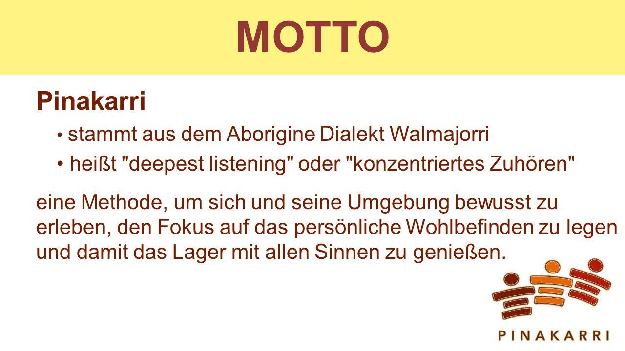 MOTTO Pinakarri stammt aus dem Aborigine Dialekt Walmajorri heißt deepest listening oder konzentriertes Zuhören eine Methode, um sich und seine Umgebung bewusst zu erleben, den Fokus auf das persönliche Wohlbefinden zu legen und damit das Lager mit allen Sinnen zu genießen.