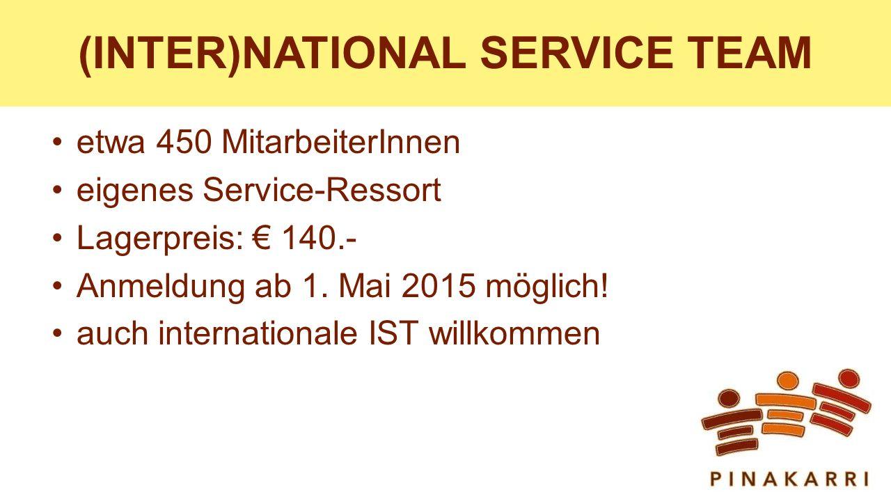 (INTER)NATIONAL SERVICE TEAM etwa 450 MitarbeiterInnen eigenes Service-Ressort Lagerpreis: € 140.- Anmeldung ab 1.