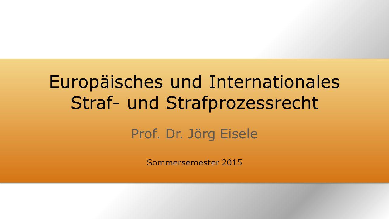 Europäisches und Internationales Straf- und Strafprozessrecht Prof. Dr. Jörg Eisele Sommersemester 2015