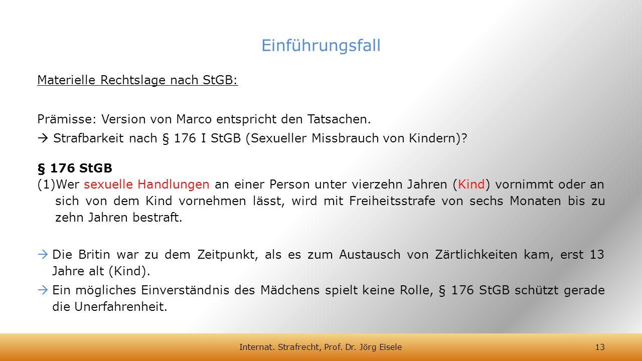 Materielle Rechtslage nach StGB: Prämisse: Version von Marco entspricht den Tatsachen.  Strafbarkeit nach § 176 I StGB (Sexueller Missbrauch von Kind
