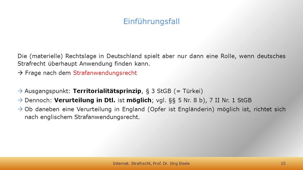 Die (materielle) Rechtslage in Deutschland spielt aber nur dann eine Rolle, wenn deutsches Strafrecht überhaupt Anwendung finden kann.  Frage nach de