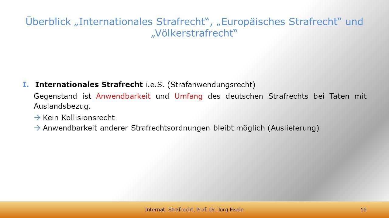 I.Internationales Strafrecht i.e.S. (Strafanwendungsrecht) Gegenstand ist Anwendbarkeit und Umfang des deutschen Strafrechts bei Taten mit Auslandsbez