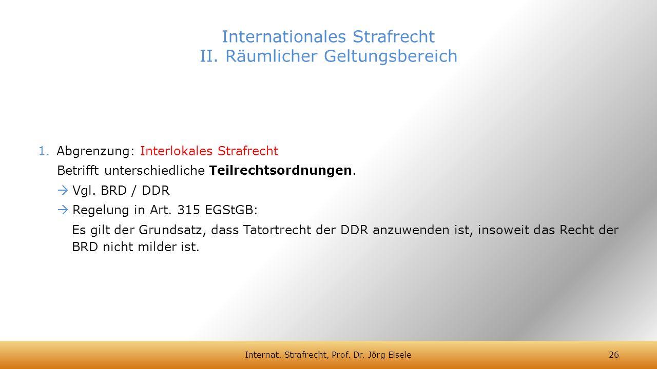 1.Abgrenzung: Interlokales Strafrecht Betrifft unterschiedliche Teilrechtsordnungen.  Vgl. BRD / DDR  Regelung in Art. 315 EGStGB: Es gilt der Grund