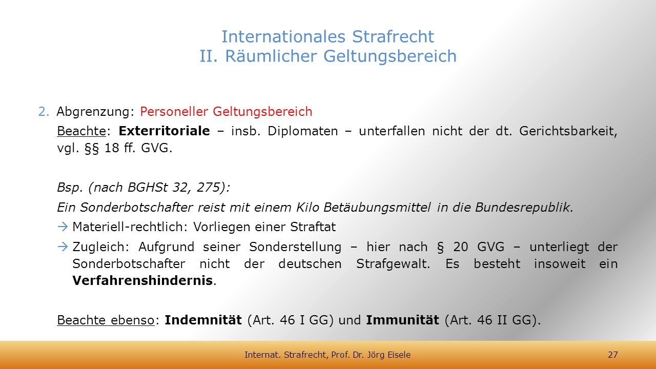 2.Abgrenzung: Personeller Geltungsbereich Beachte: Exterritoriale – insb. Diplomaten – unterfallen nicht der dt. Gerichtsbarkeit, vgl. §§ 18 ff. GVG.