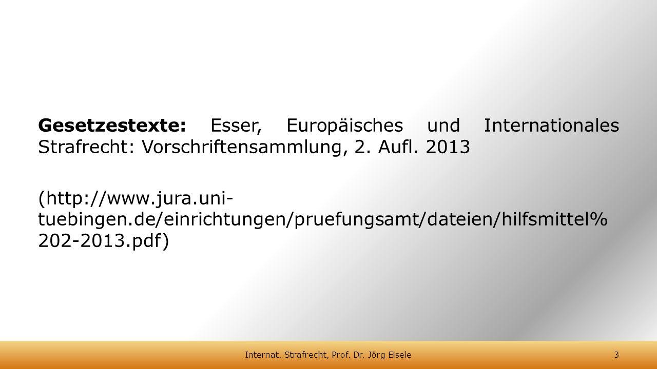 Gesetzestexte: Esser, Europäisches und Internationales Strafrecht: Vorschriftensammlung, 2. Aufl. 2013 (http://www.jura.uni- tuebingen.de/einrichtunge