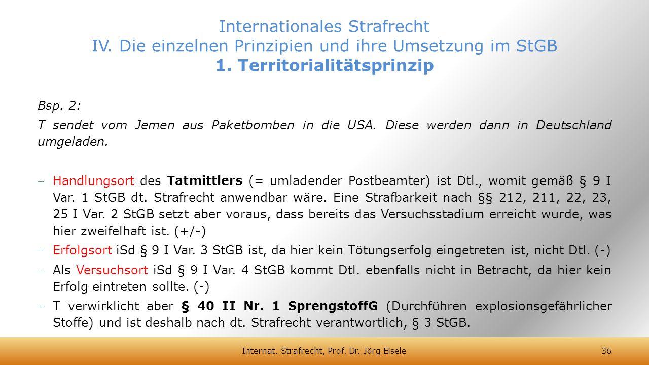 Bsp. 2: T sendet vom Jemen aus Paketbomben in die USA. Diese werden dann in Deutschland umgeladen. Handlungsort des Tatmittlers (= umladender Postbea
