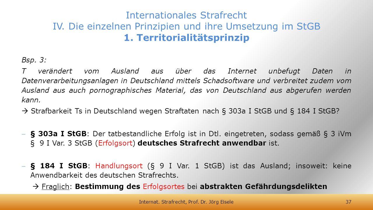Bsp. 3: T verändert vom Ausland aus über das Internet unbefugt Daten in Datenverarbeitungsanlagen in Deutschland mittels Schadsoftware und verbreitet