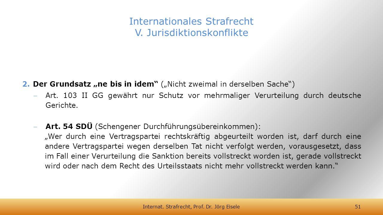 """2.Der Grundsatz """"ne bis in idem"""" (""""Nicht zweimal in derselben Sache"""") Art. 103 II GG gewährt nur Schutz vor mehrmaliger Verurteilung durch deutsche G"""