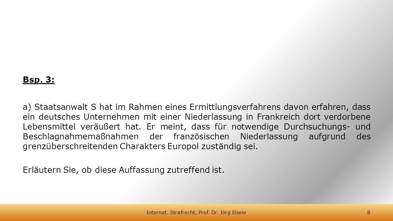Bsp. 3: a) Staatsanwalt S hat im Rahmen eines Ermittlungsverfahrens davon erfahren, dass ein deutsches Unternehmen mit einer Niederlassung in Frankrei