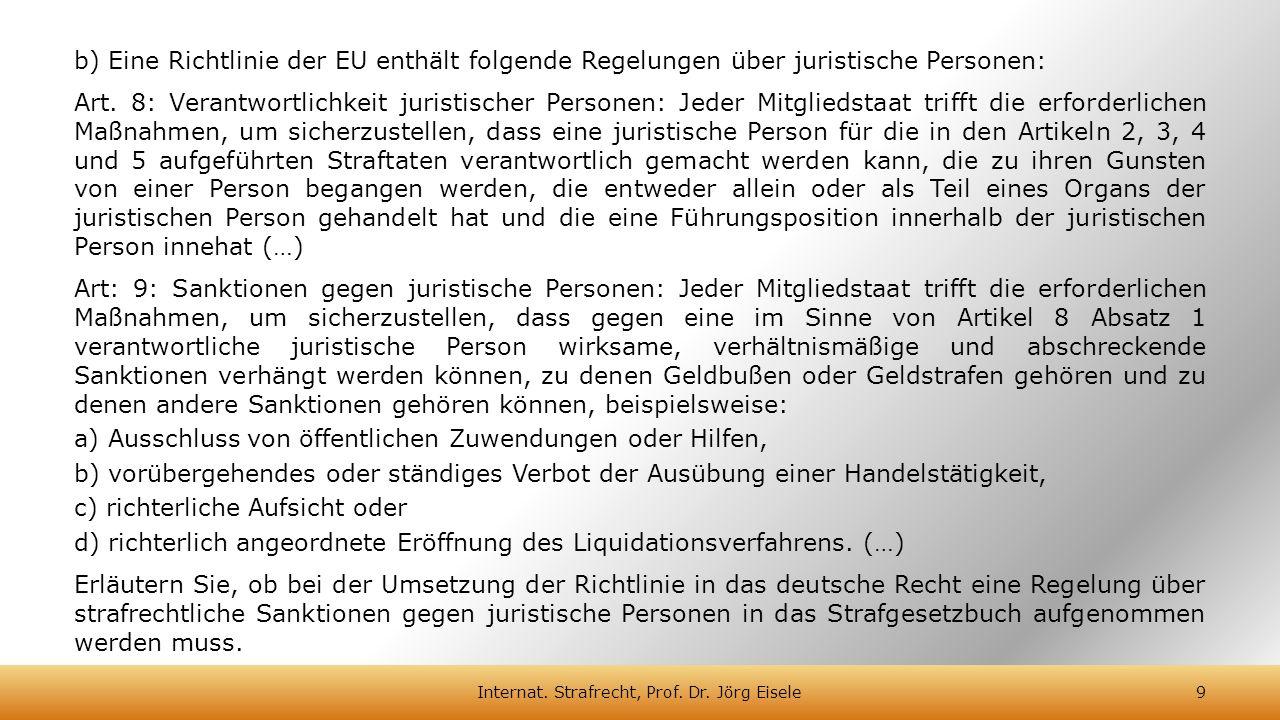 b) Eine Richtlinie der EU enthält folgende Regelungen über juristische Personen: Art. 8: Verantwortlichkeit juristischer Personen: Jeder Mitgliedstaat