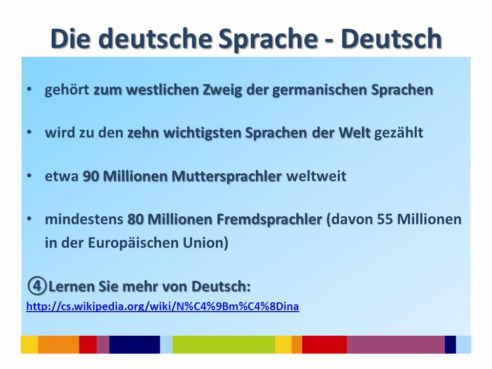Die deutsche Sprache - Deutsch zum westlichen Zweig der germanischen Sprachen gehört zum westlichen Zweig der germanischen Sprachen zehn wichtigsten S