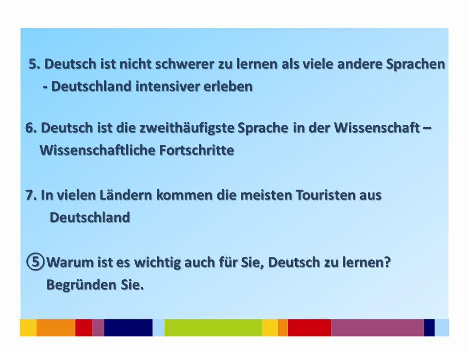 5. Deutsch ist nicht schwerer zu lernen als viele andere Sprachen 5. Deutsch ist nicht schwerer zu lernen als viele andere Sprachen - Deutschland inte