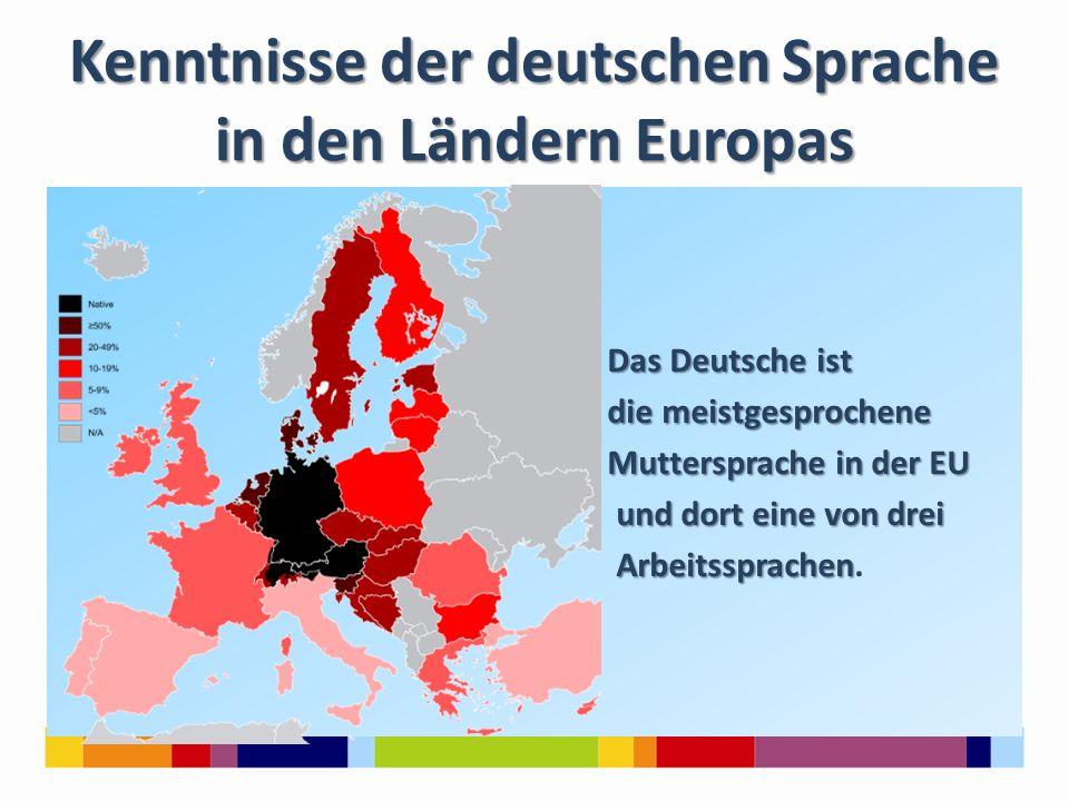 Kenntnisse der deutschen Sprache in den Ländern Europas Das Deutsche ist die meistgesprochene die meistgesprochene Muttersprache in der EU Muttersprac