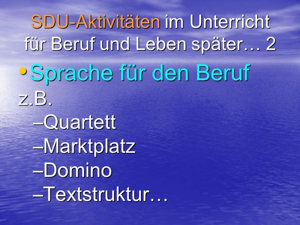 SDU-Aktivitäten im Unterricht für Beruf und Leben später… 2 Sprache für den Beruf Sprache für den Berufz.B. –Quartett –Marktplatz –Domino –Textstruktu
