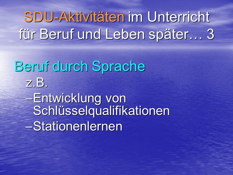 SDU-Aktivitäten im Unterricht für Beruf und Leben später… 3 Beruf durch Sprache z.B.