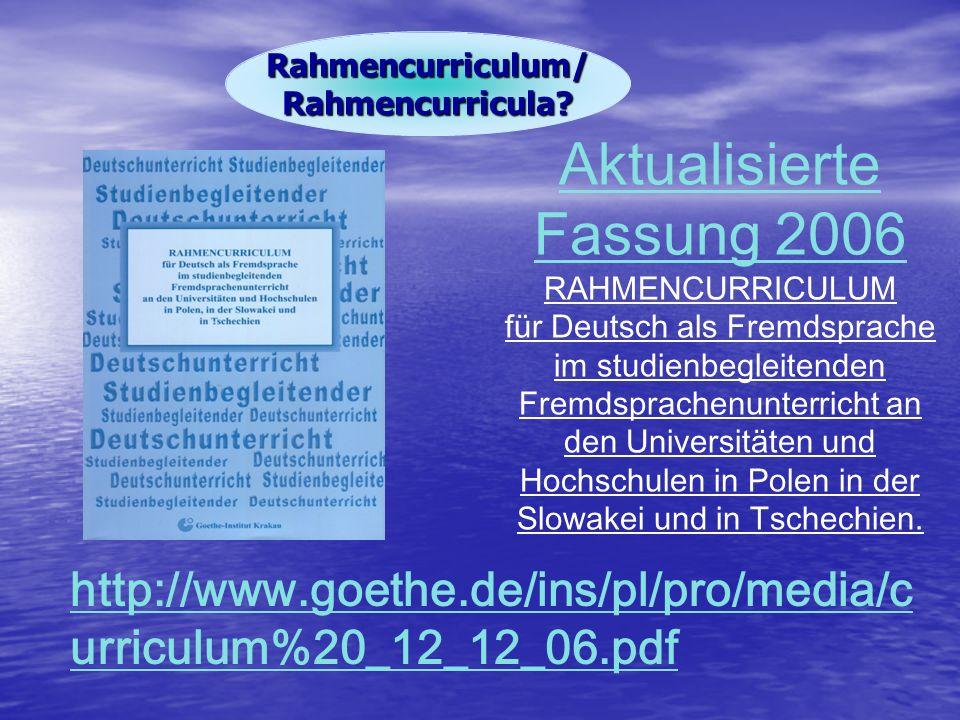 Rahmencurriculum/ Rahmencurricula? Aktualisierte Fassung 2006 RAHMENCURRICULUM für Deutsch als Fremdsprache im studienbegleitenden Fremdsprachenunterr