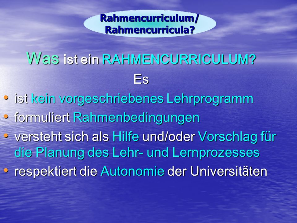 Was ist ein RAHMENCURRICULUM? Es ist kein vorgeschriebenes Lehrprogramm ist kein vorgeschriebenes Lehrprogramm formuliert Rahmenbedingungen formuliert