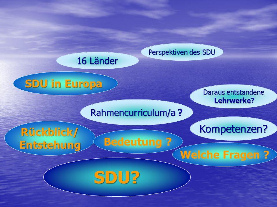 SDU? Rahmencurriculum/a Rahmencurriculum/a ? Daraus entstandene Lehrwerke Lehrwerke? Welche Fragen ? Kompetenzen? Perspektiven des SDU Rückblick/Entst