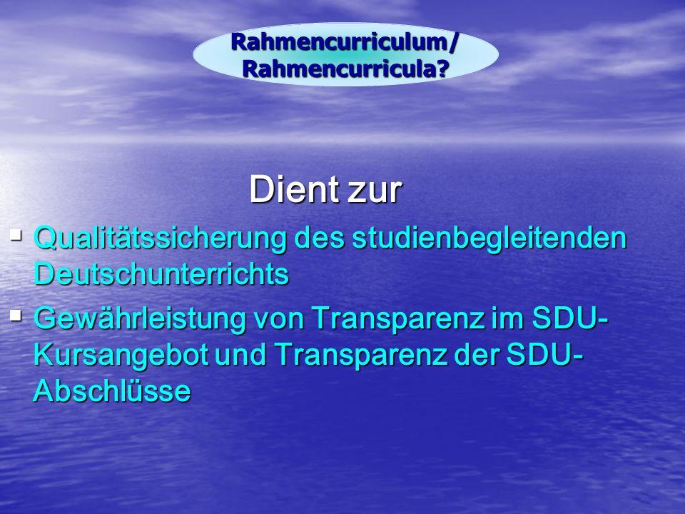 Dient zur  Qualitätssicherung des studienbegleitenden Deutschunterrichts  Gewährleistung von Transparenz im SDU- Kursangebot und Transparenz der SDU- Abschlüsse Rahmencurriculum/ Rahmencurricula?