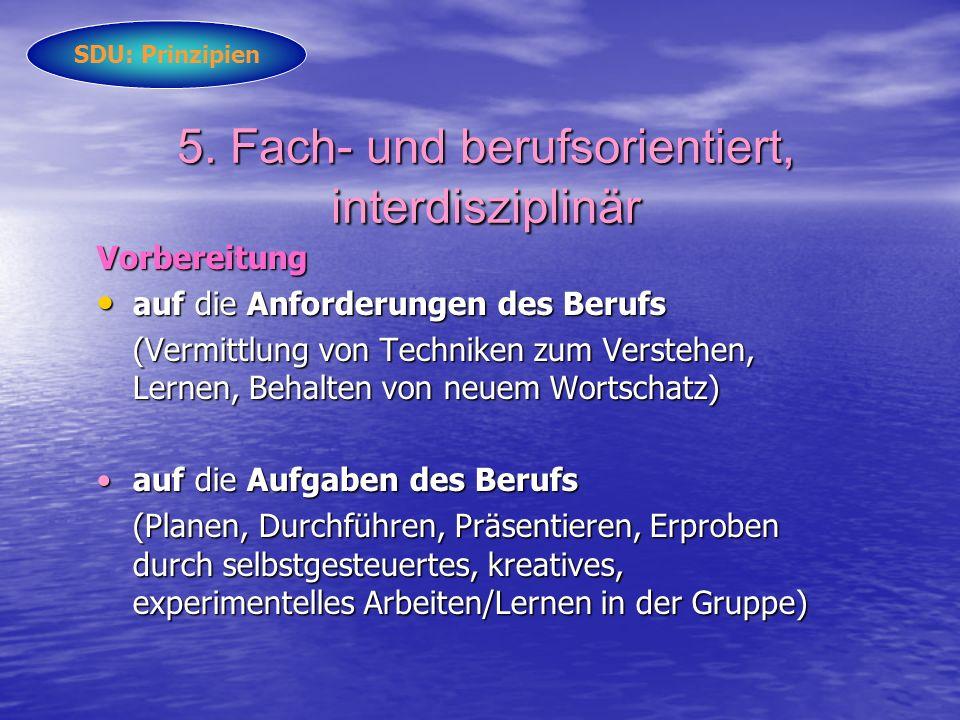 5. Fach- und berufsorientiert, interdisziplinär Vorbereitung auf die Anforderungen des Berufs auf die Anforderungen des Berufs (Vermittlung von Techni