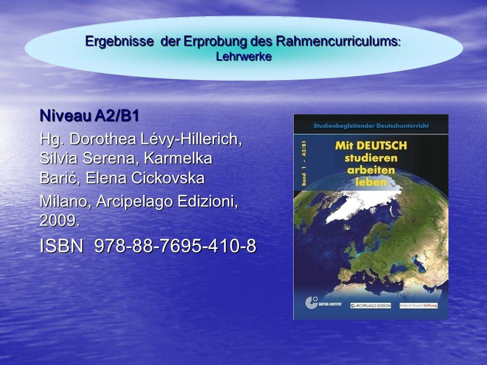 Niveau A2/B1 Hg. Dorothea Lévy-Hillerich, Silvia Serena, Karmelka Barić, Elena Cickovska Milano, Arcipelago Edizioni, 2009. ISBN 978-88-7695-410-8 Erg