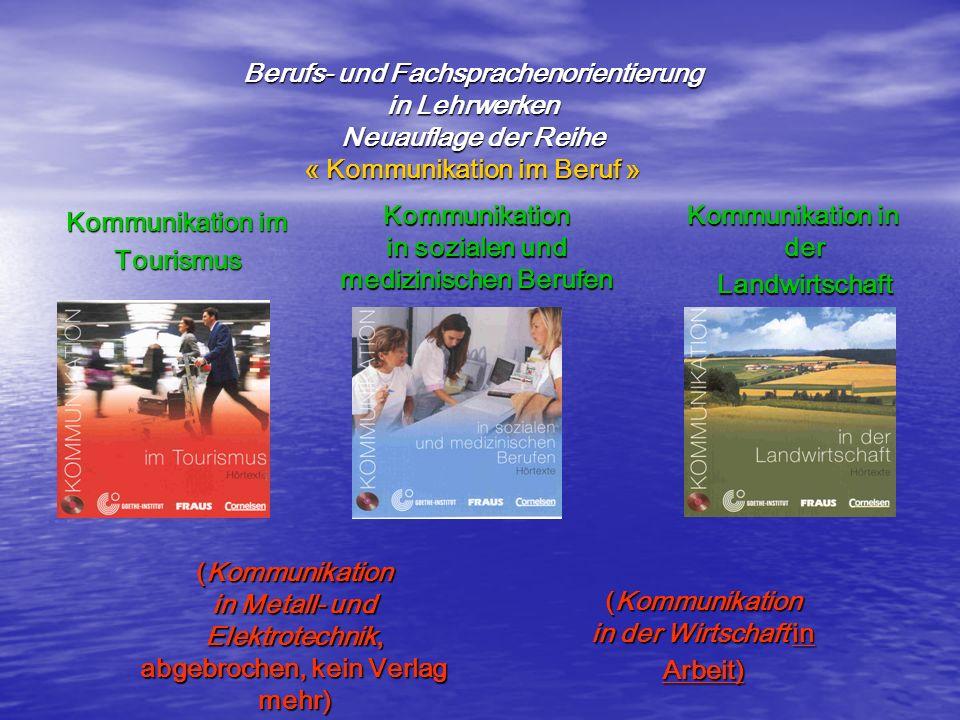 Berufs- und Fachsprachenorientierung in Lehrwerken Neuauflage der Reihe « Kommunikation im Beruf » Berufs- und Fachsprachenorientierung in Lehrwerken
