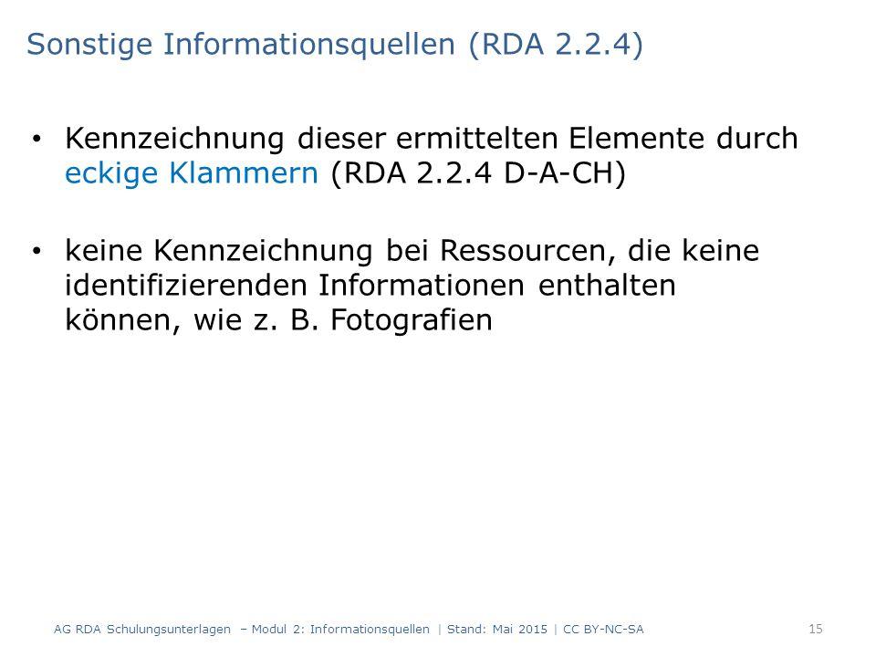 Kennzeichnung dieser ermittelten Elemente durch eckige Klammern (RDA 2.2.4 D-A-CH) keine Kennzeichnung bei Ressourcen, die keine identifizierenden Informationen enthalten können, wie z.