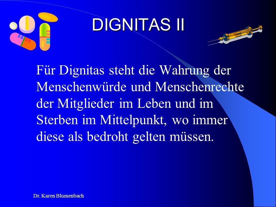 Dr. Karen Blumenbach DIGNITAS II Für Dignitas steht die Wahrung der Menschenwürde und Menschenrechte der Mitglieder im Leben und im Sterben im Mittelp