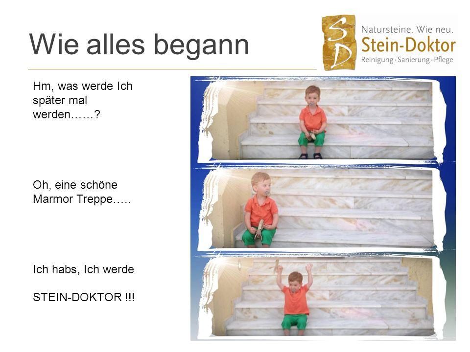 Wie alles begann Hm, was werde Ich später mal werden……? Oh, eine schöne Marmor Treppe….. Ich habs, Ich werde STEIN-DOKTOR !!!