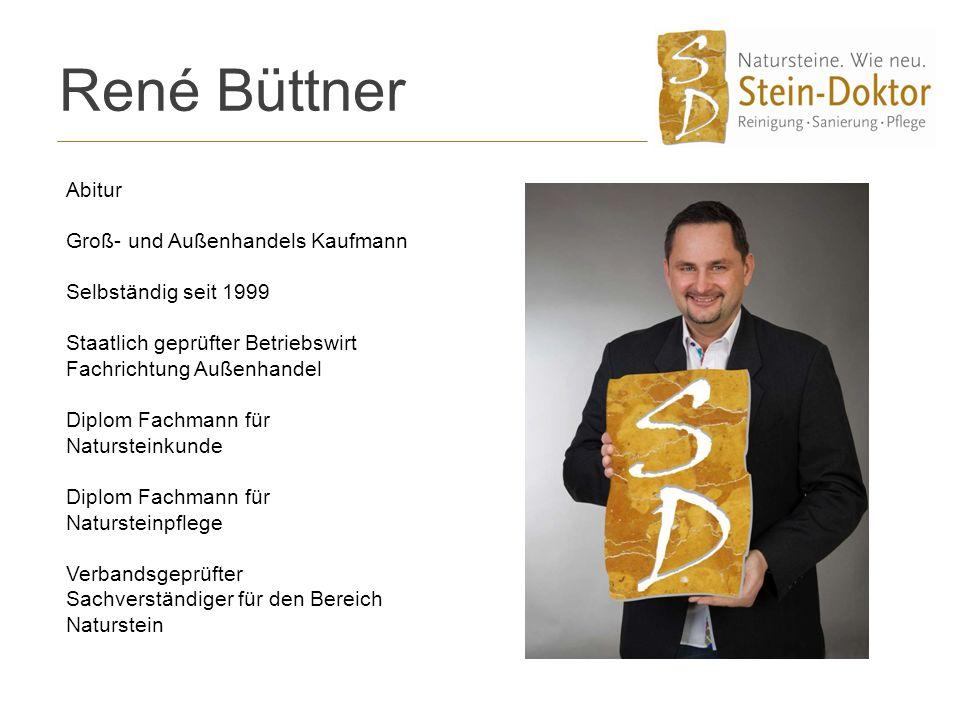 René Büttner Abitur Groß- und Außenhandels Kaufmann Selbständig seit 1999 Staatlich geprüfter Betriebswirt Fachrichtung Außenhandel Diplom Fachmann fü
