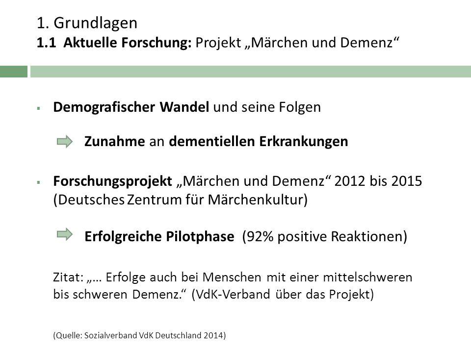 """1. Grundlagen 1.1 Aktuelle Forschung: Projekt """"Märchen und Demenz""""  Demografischer Wandel und seine Folgen Zunahme an dementiellen Erkrankungen  For"""