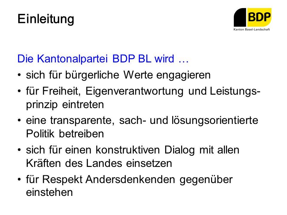 Einleitung Die Kantonalpartei BDP BL wird … sich für bürgerliche Werte engagieren für Freiheit, Eigenverantwortung und Leistungs- prinzip eintreten ei