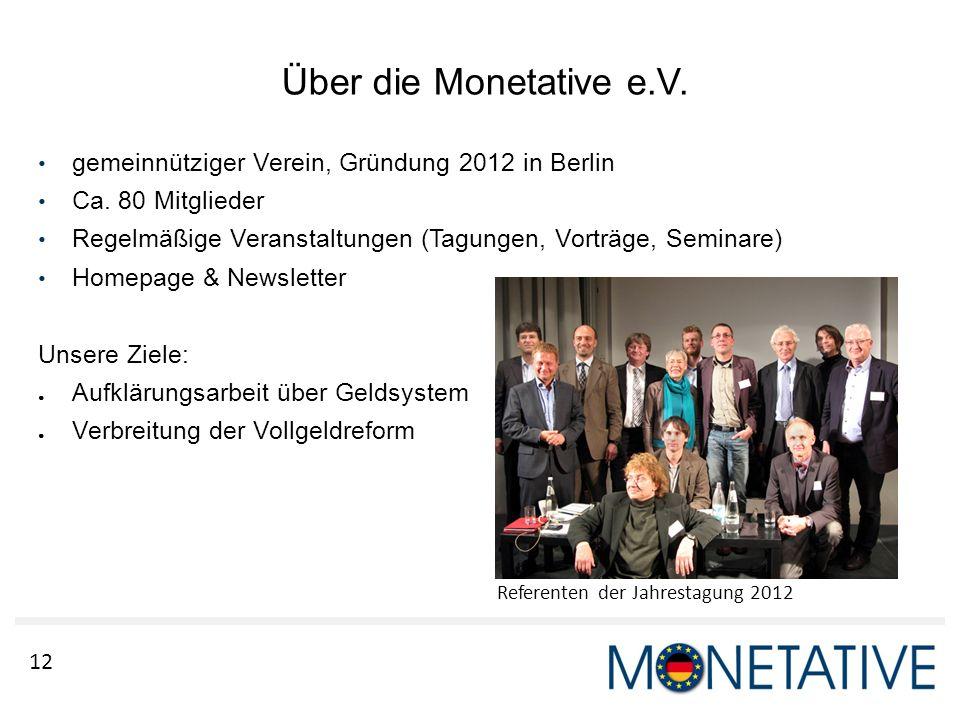 12 Über die Monetative e.V. gemeinnütziger Verein, Gründung 2012 in Berlin Ca. 80 Mitglieder Regelmäßige Veranstaltungen (Tagungen, Vorträge, Seminare