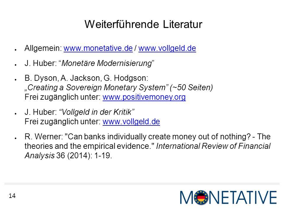 """14 Weiterführende Literatur ● Allgemein: www.monetative.de / www.vollgeld.dewww.monetative.dewww.vollgeld.de ● J. Huber: """"Monetäre Modernisierung"""" ● B"""