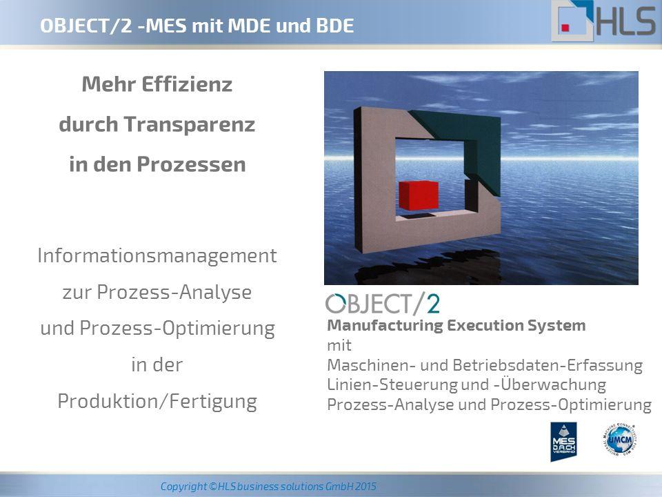 Copyright ©HLS business solutions GmbH 2015 OBJECT/2 -Informations-Management Als Manufacturing Execution System (MES) wird eine prozessnah operierende Ebene eines mehrschichtigen Fertigungsmanagementsystems bezeichnet.