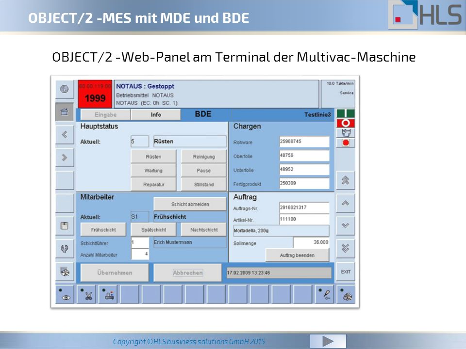 Copyright ©HLS business solutions GmbH 2015 OBJECT/2 -MES mit MDE und BDE OBJECT/2 -Web-Panel am Terminal der Multivac-Maschine