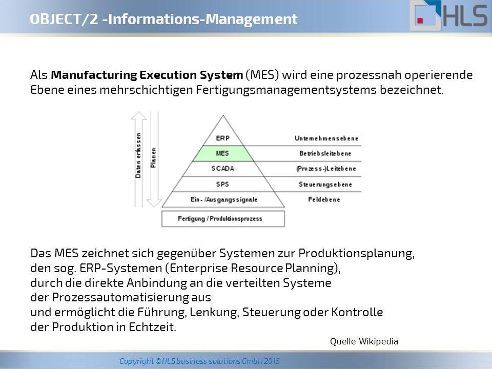 Copyright ©HLS business solutions GmbH 2015 OBJECT/2 -MES mit MDE und BDE Auftrag / Chargenverfolgung