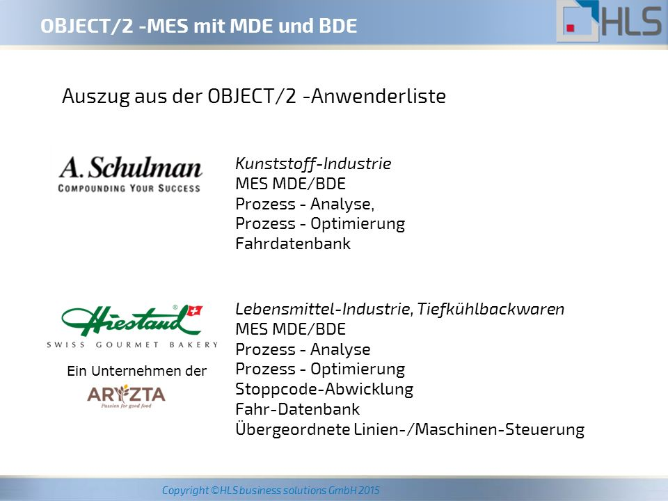 Copyright ©HLS business solutions GmbH 2015 Auszug aus der OBJECT/2 -Anwenderliste Kunststoff-Industrie MES MDE/BDE Prozess - Analyse, Prozess - Optim
