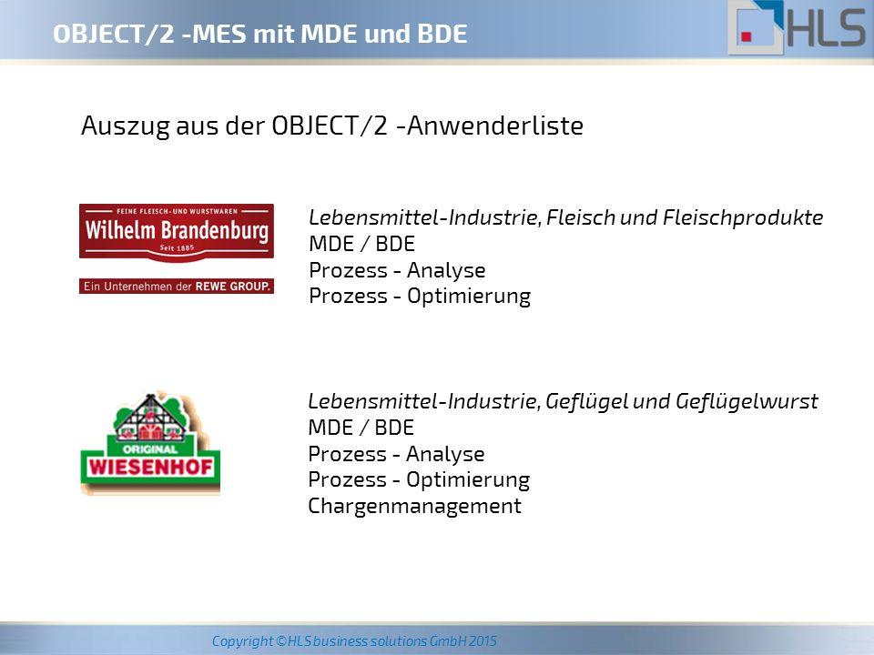 Copyright ©HLS business solutions GmbH 2015 OBJECT/2 -MES mit MDE und BDE OBJECT/2 -Kooperationspartner OBJECT/2 ist das MDE/BDE-System für die Multivac-Maschinen - Ein-Maschinen/Einplatz-Lösung - in Projekten gemeinsam mit HLS Multivac ist weltweit die Nummer 1 bei Tiefzieh-Verpackungsmaschinen Tiefzieh-Verpackungsmaschinen zum Formen, Füllen und Versiegeln