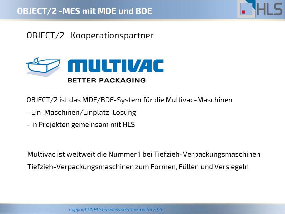Copyright ©HLS business solutions GmbH 2015 Einsatz des OBJECT/2 -MES mit MDE und BDE ERP-/ OBJECT/2- Schnittstellen-PC ERP-System aus PP Fertigungsaufträge mit - Kopf-Material u.