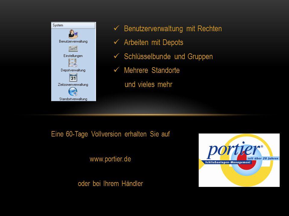 Eine 60-Tage Vollversion erhalten Sie auf www.portier.de oder bei Ihrem Händler Benutzerverwaltung mit Rechten Arbeiten mit Depots Schlüsselbunde und Gruppen Mehrere Standorte und vieles mehr