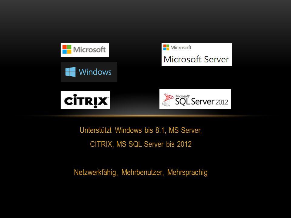 Unterstützt Windows bis 8.1, MS Server, CITRIX, MS SQL Server bis 2012 Netzwerkfähig, Mehrbenutzer, Mehrsprachig