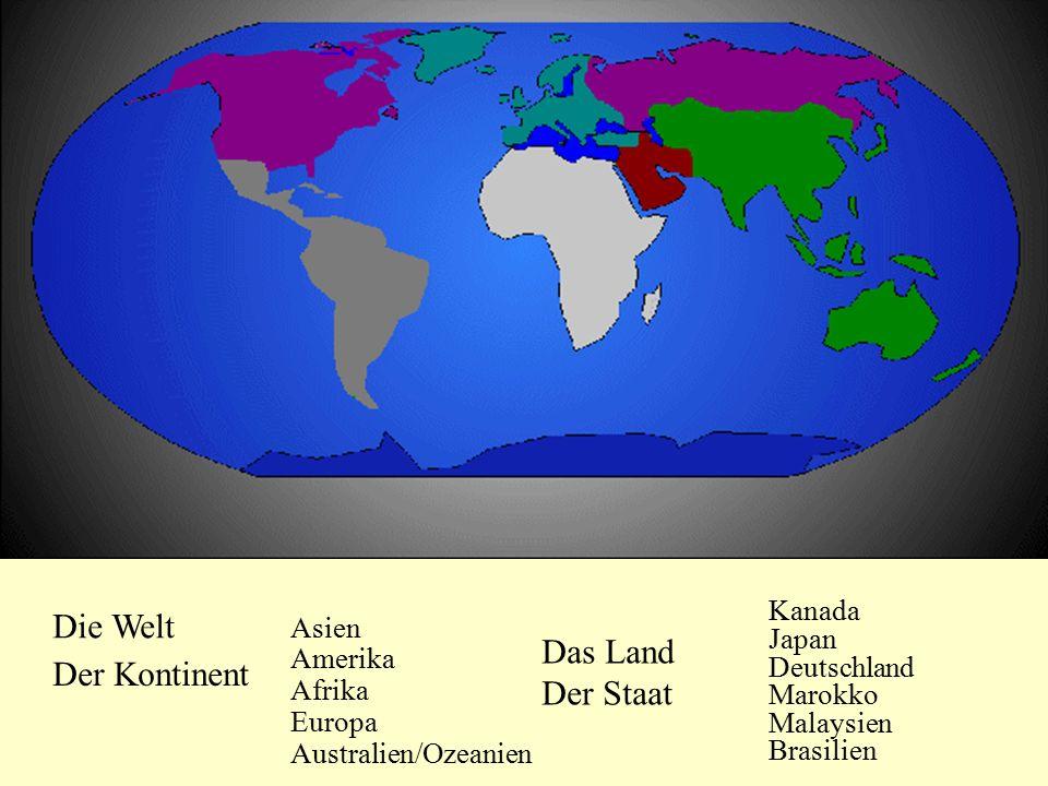 Die Welt Der Kontinent Asien Amerika Afrika Europa Australien/Ozeanien Das Land Der Staat Kanada Japan Deutschland Marokko Malaysien Brasilien